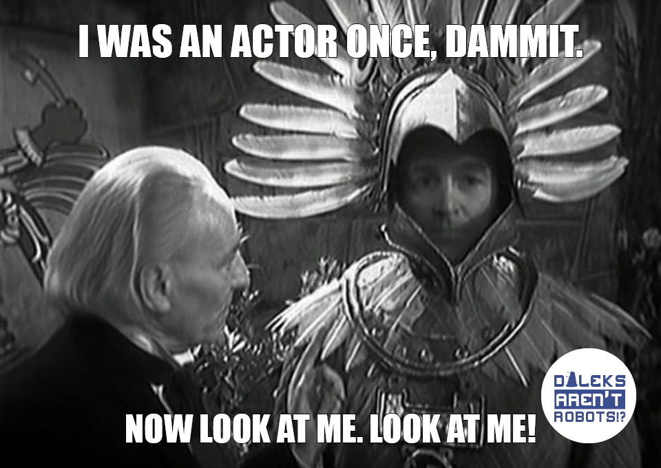 (Image of the Doctor, with Ian doing a thousand-yard stare and wearing a bird headdress) I was an actor once, dammit. Now look at me. LOOK AT ME!
