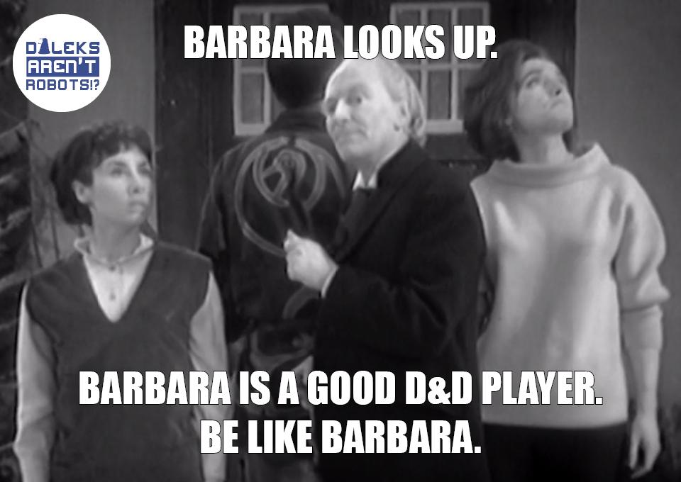 (Image of Tardis team looking around but Barbara looking up) Barbara looks up. Barbara is a good D&D player. Be like Barbara.