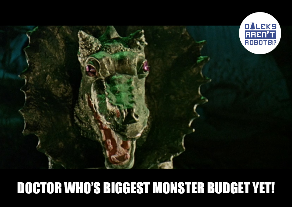 (Image of an unconvincing sculpted green monster head) Doctor Who's biggest monster budget yet!