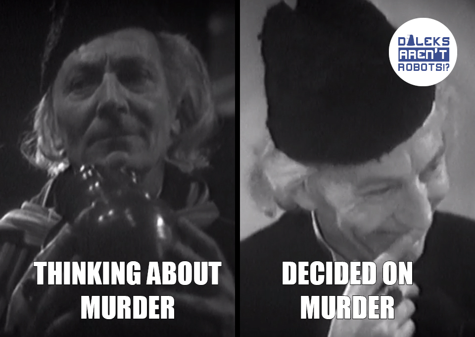 (Image of the Doctor contemplating) Thinking about murder. (Image of the Doctor giggling) Decided on murder.