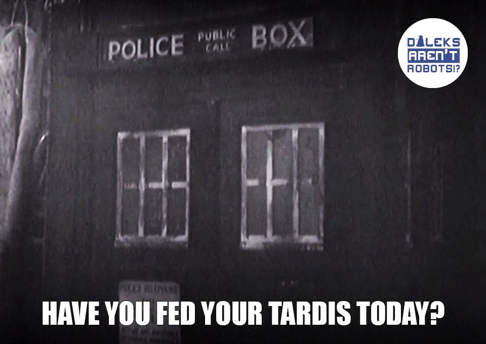 (Image of Tardis closeup) Have you fed your Tardis today?