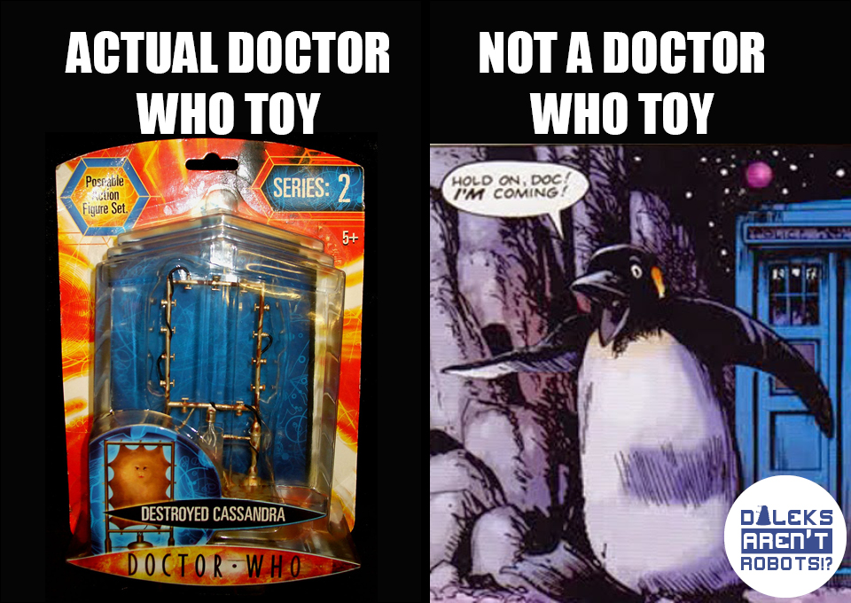 (Image of an empty frame packaged as a toy) Actual Doctor Who toy. (Image of a cute talking penguin) Not a Doctor Who toy.