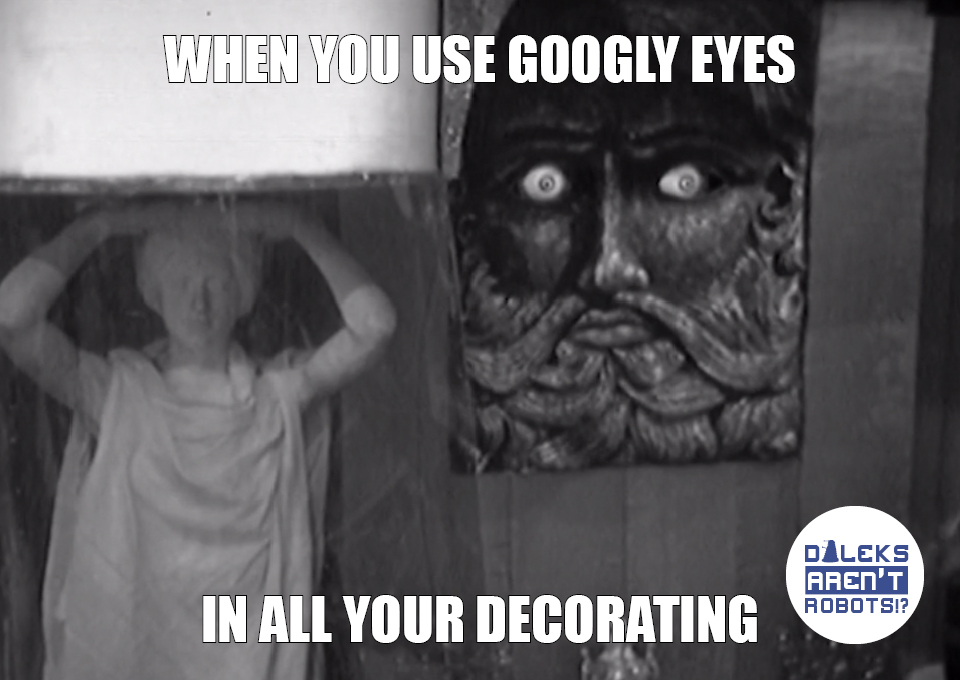 (Image of relief with massive glowing eyes) When you use googly eyes in all your decorating