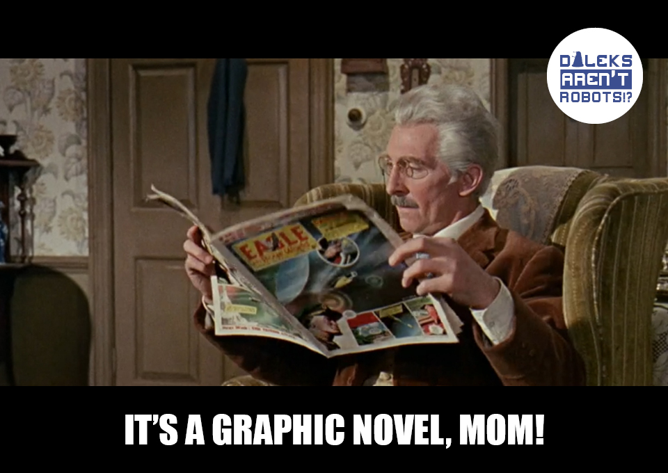(Image of the Doctor reading a comic) It's a graphic novel, MOM!