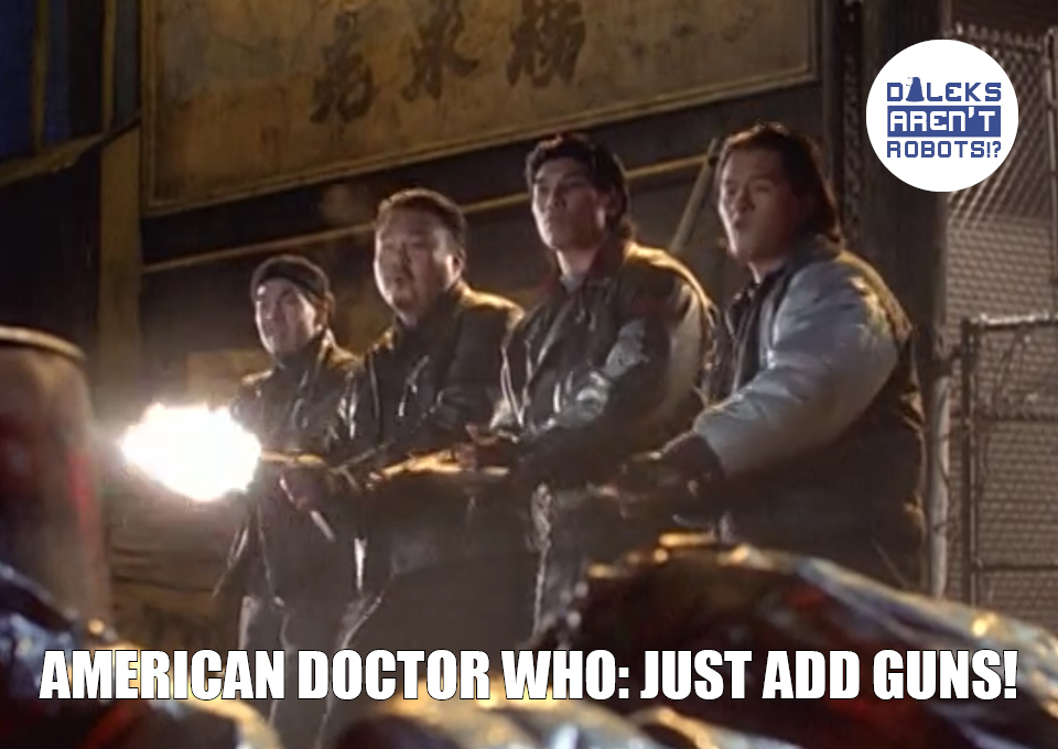 (Image of four men shooting big guns) American Doctor Who: Just add guns!