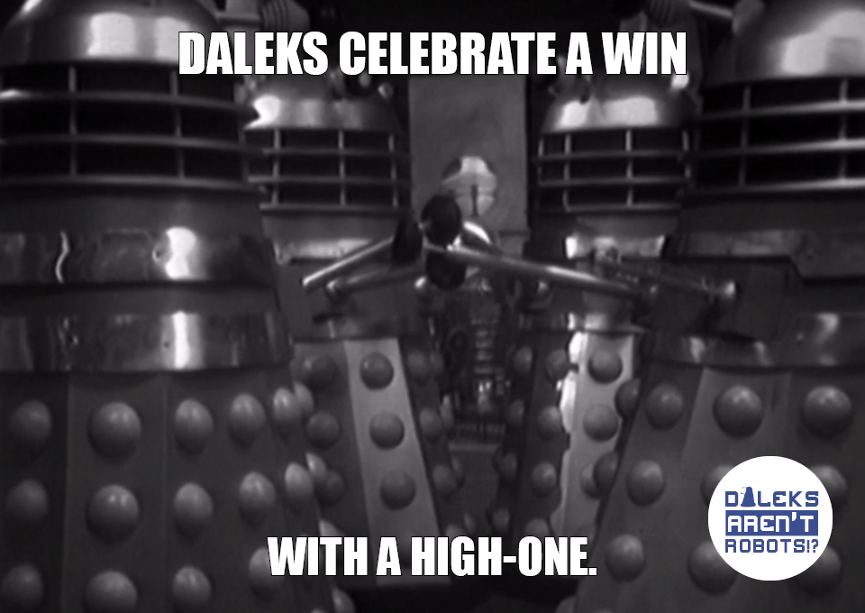 (Image of Daleks with plungers joined together) Daleks celebrate a win with a high-one.