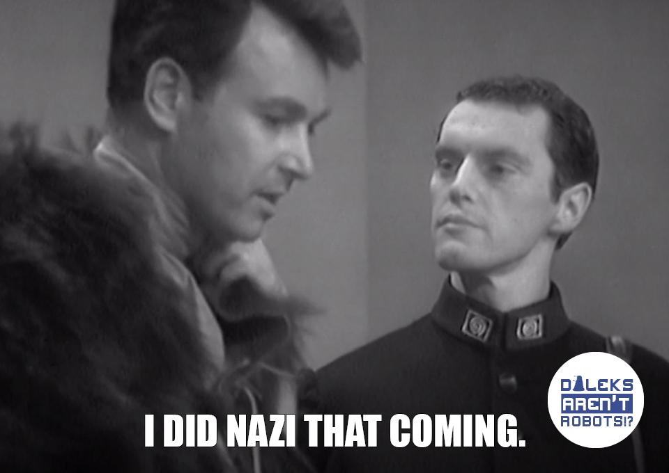 (Image of Ian talking to a man in a military uniform styled like that of a Nazi) I did Nazi that coming.
