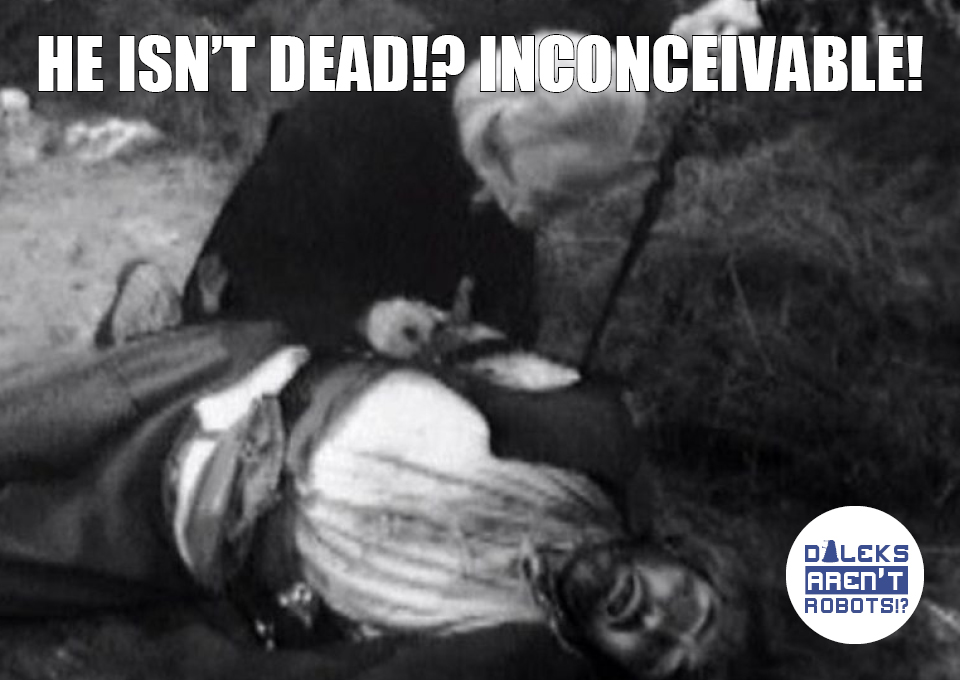 (Image of the Doctor kneeling over an unconscious man) He isn't dead!? Inconceivable!