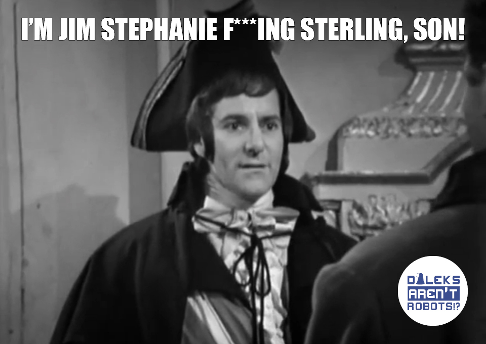 (Image of James Sterling) I'm Jim Stephanie f***ing Sterling, son!