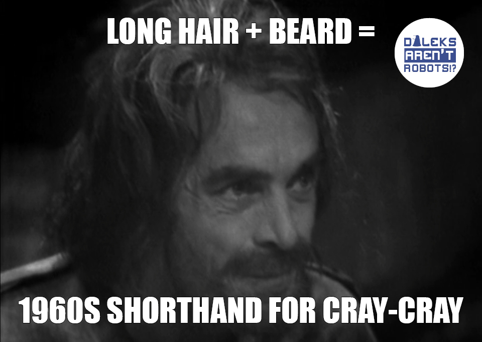 (Image of disheveled man with crazy eyes) Long hair + beard = 1960s shorthand for cray-cray.