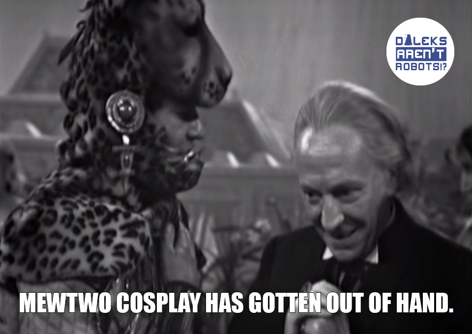(Image of the Doctor talking to a man in a jaguar headdress) Mewtwo cosplay has gotten out of hand.