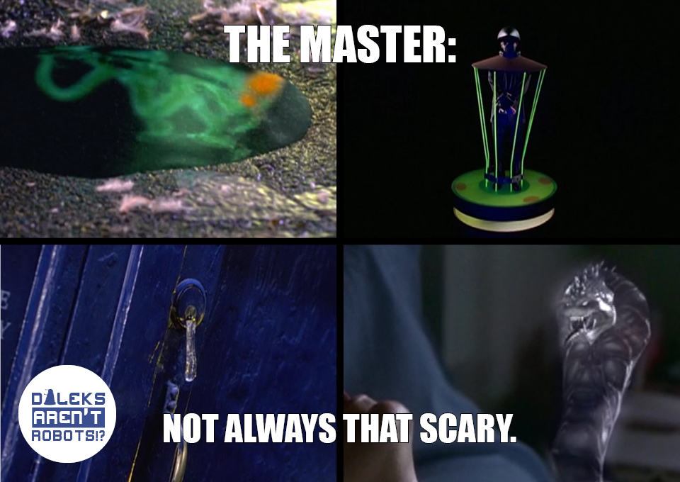 (Image of a puddle, a bound man, a drip of slime and a bad CG snake) The Master: Not always THAT scary.
