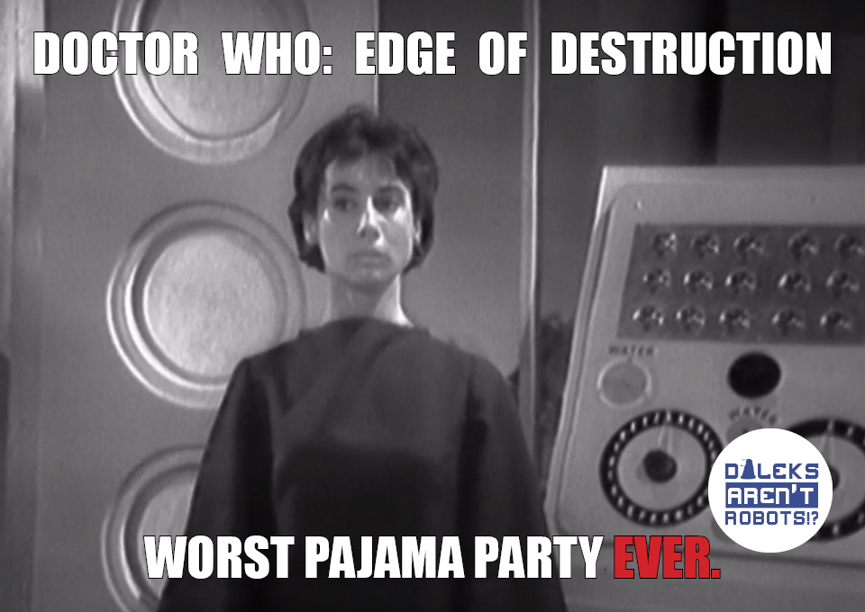 (Image of Susan in weird tunic) Doctor Who: Edge of Destruction: Worst pajama party EVER.