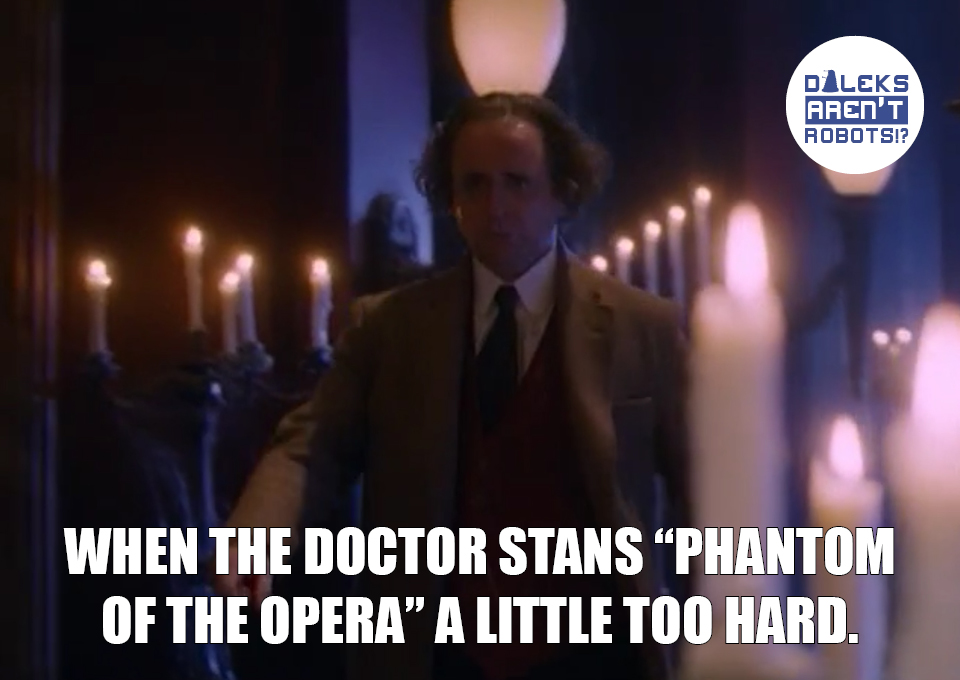 """(Image of the Seventh Doctor in a room full of candles) When the Doctor stans """"Phantom of the Opera"""" a little TOO hard."""