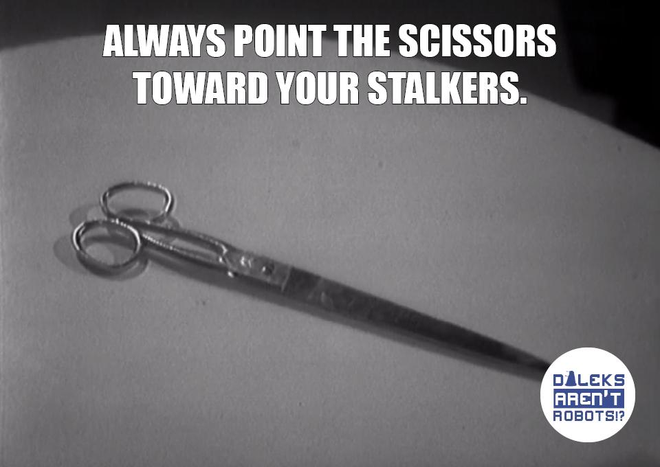 (Image of scissors) Always point the scissors TOWARD your stalkers.