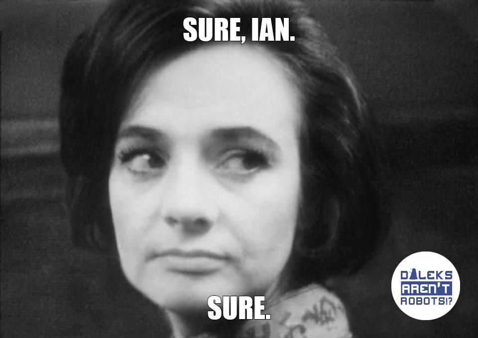 (Image of irritated Barbara) Sure, Ian. Sure.