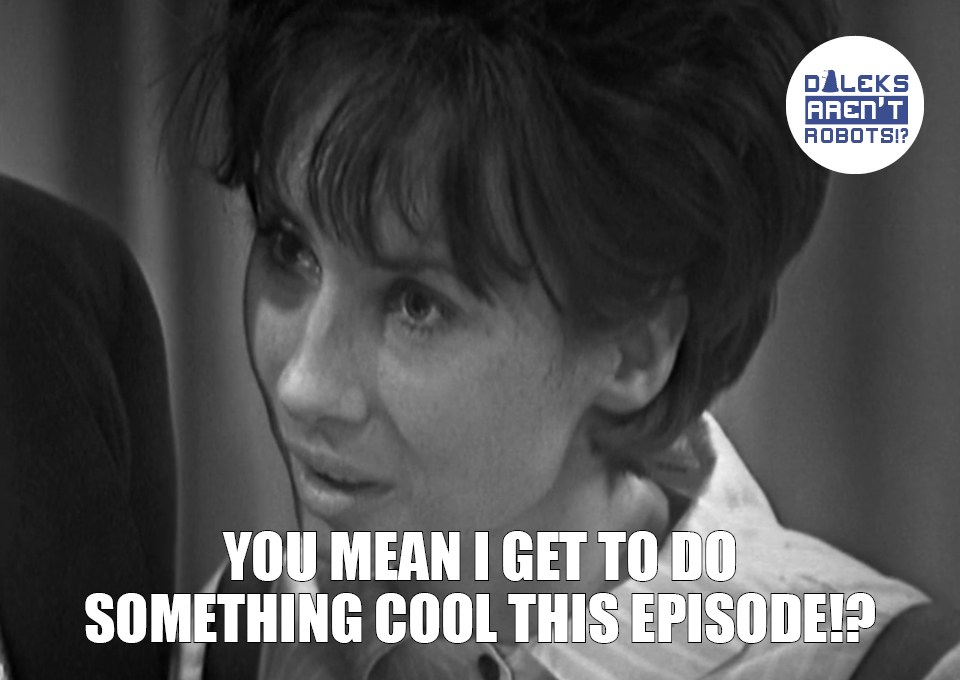 (Image of Susan looking interested) You mean I get to do something cool this episode!?