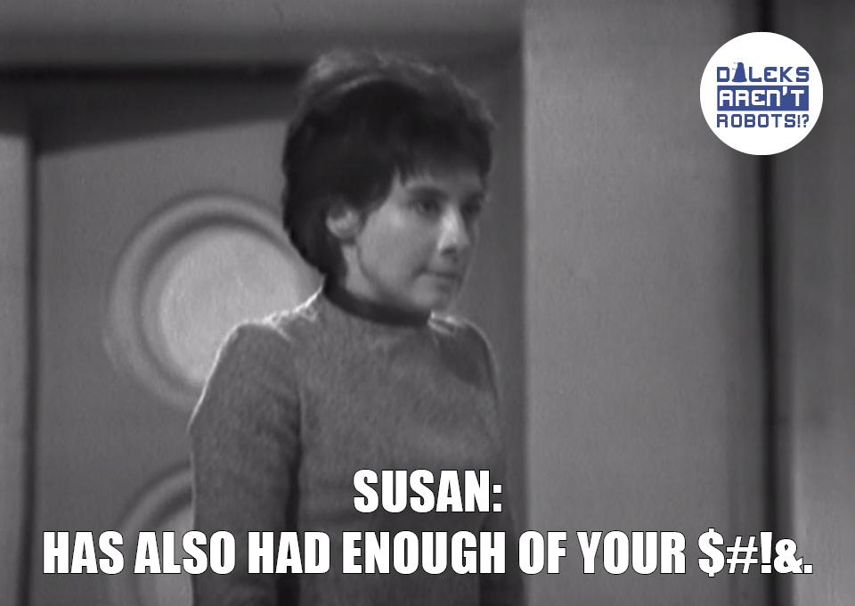 (Image of Susan grimacing) Susan: Has also had enough of your $#!&.