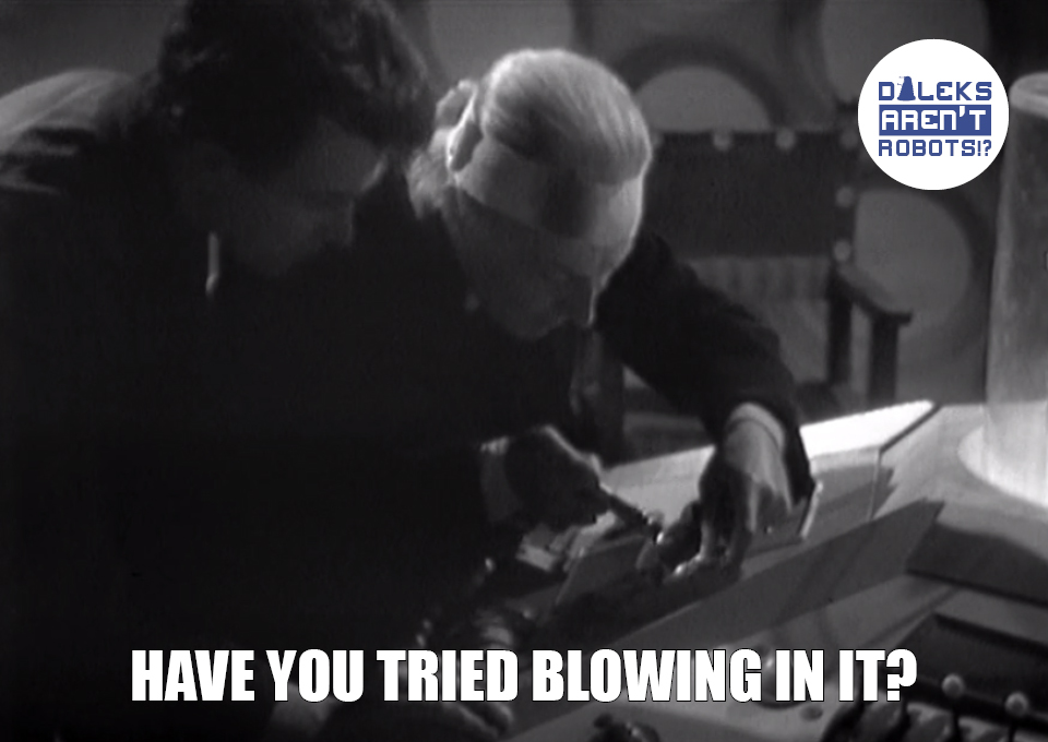 (Image of Ian and the Doctor using tools on the Tardis console) Have you tried blowing in it?