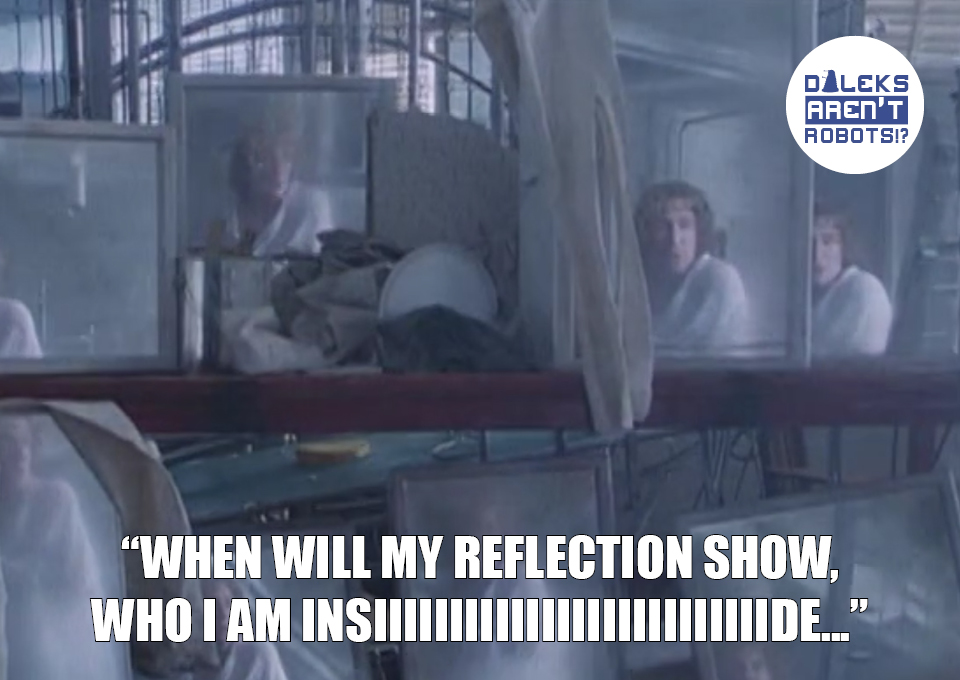 """(Image of the Doctor reflected in multiple mirrors) When will my reflection show, who I am insiiiiiiiide..."""""""