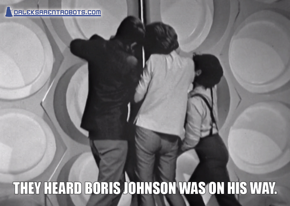 (Image of the team trying to force the TARDIS door shut) They heard Boris Johnson was on his way.