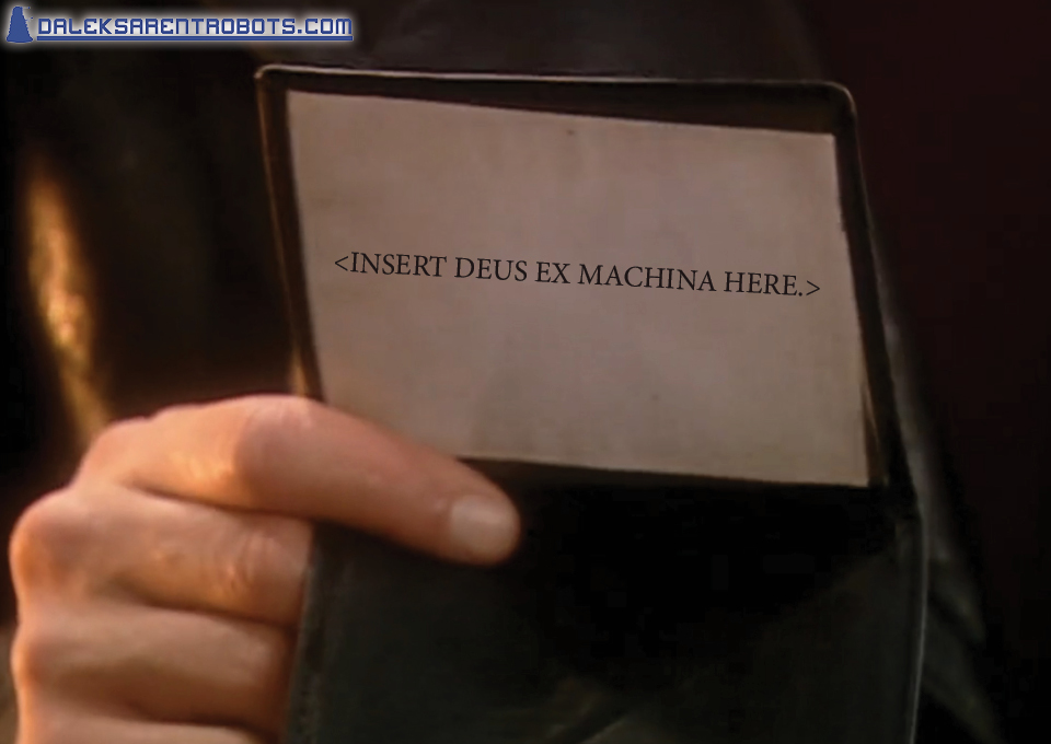 (Image of hand holding up psychic paper in wallet) (Insert Deus Ex Machina Here.)