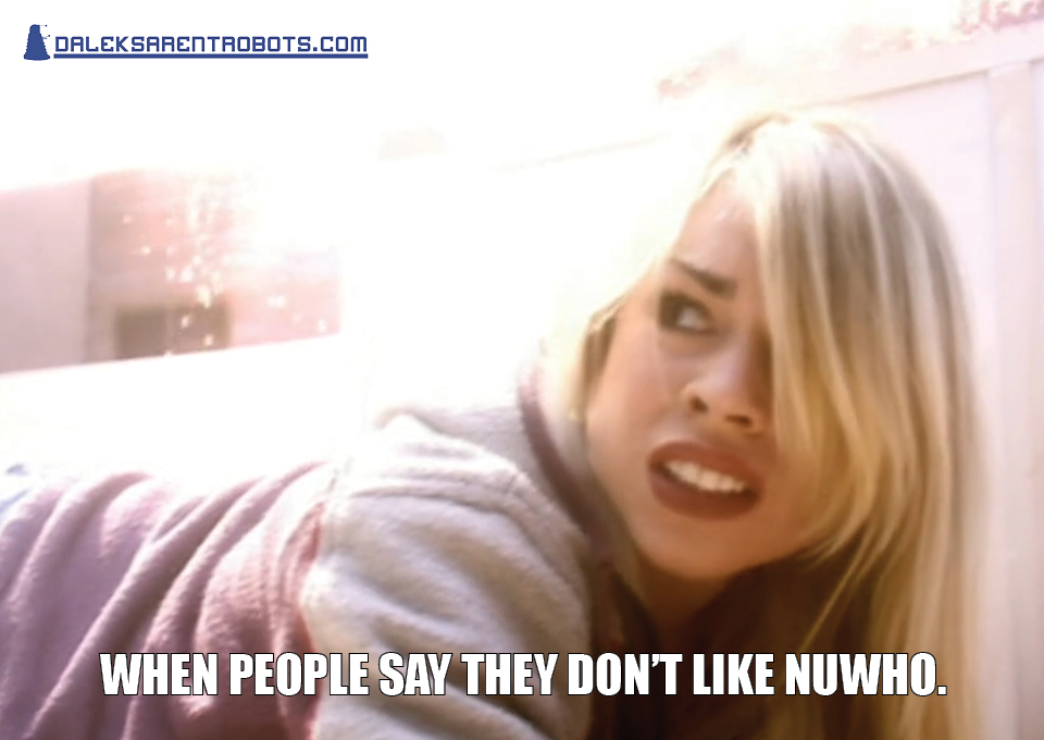 (Image of Rose looking frightened and horrified) When people say they don't like NuWho.