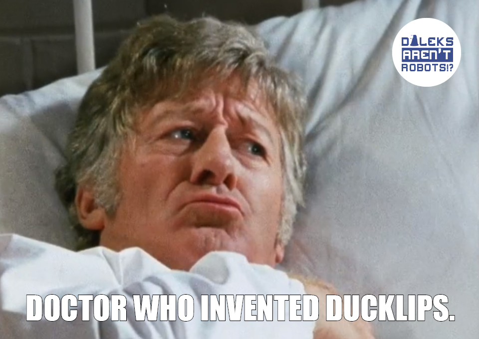 (Image of the Doctor pursing his lips) Doctor Who invented ducklips.