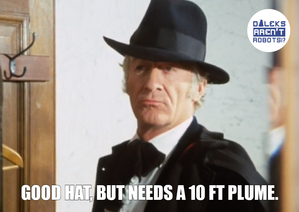 (Image of the Doctor looking snazzy in a suit and hat) Good hat, but needs a 10 foot plume.