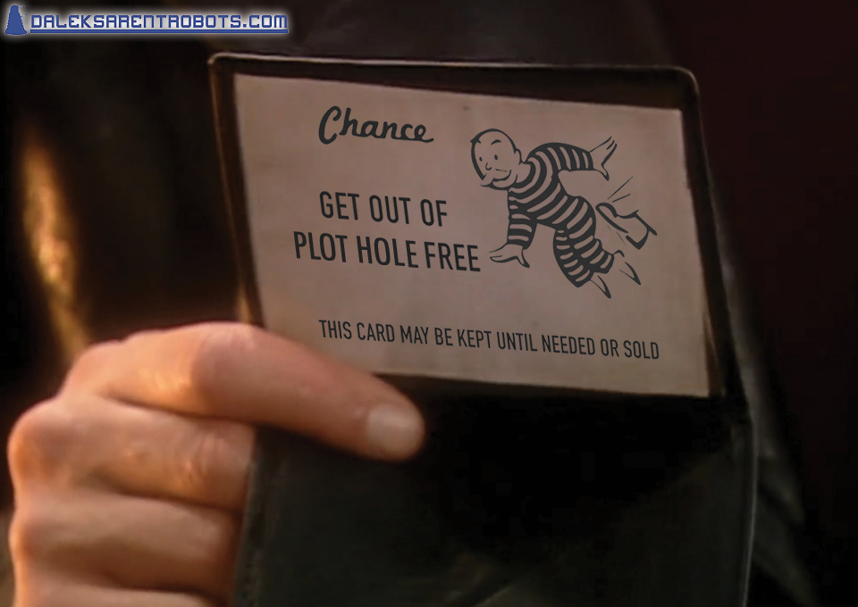 (Image of psychic paper card, monopoly style) Get out of plot hole free.