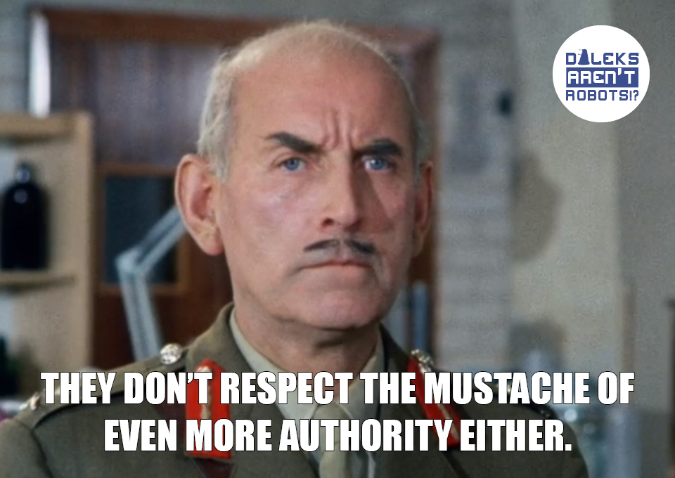 (Image of General with a pointy mustache) They don't respect the mustache of even MORE authority either.
