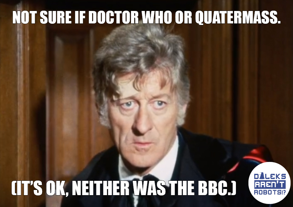 (Image of the Doctor) Not sure if Doctor Who or Quatermass. (It's OK, neither was the BBC.)
